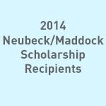 2014 Neubeck/Maddock Scholarship Recipients